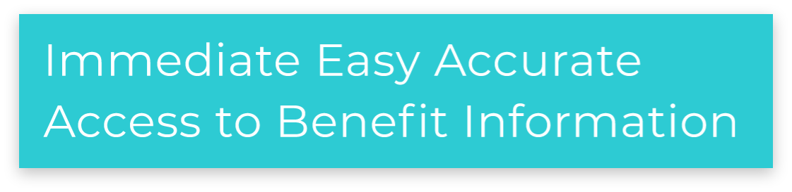 Immediate Easy Accurate Access to Benefit Information